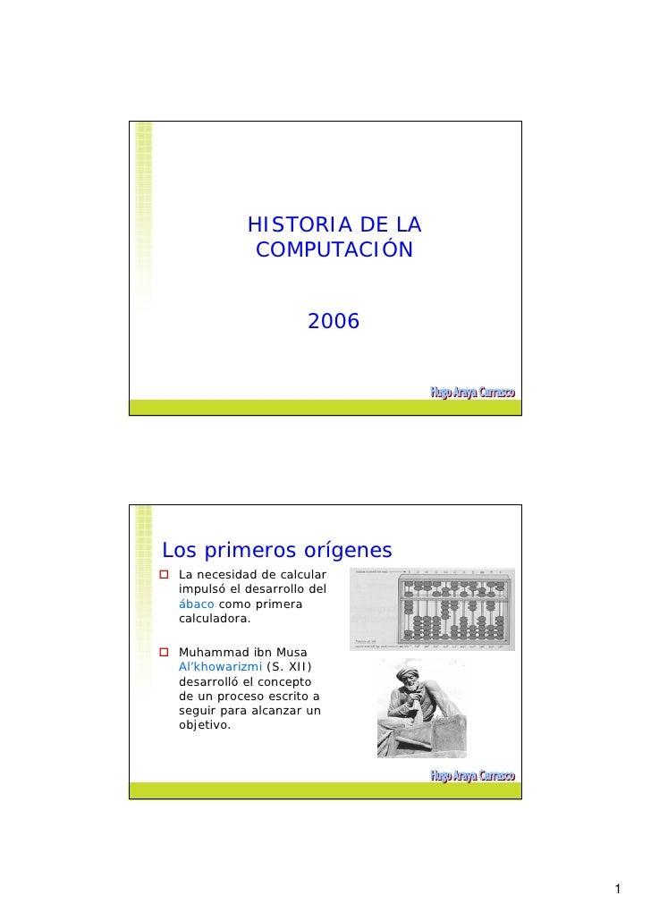 HISTORIA DE LA              COMPUTACIÓN                         2006     Los primeros orígenes  La necesidad de calcular  ...
