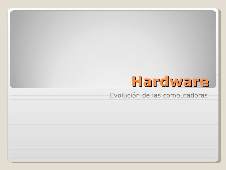Hardware Evolución de las computadoras