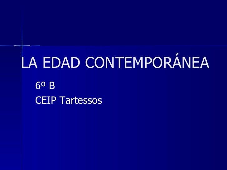LA EDAD CONTEMPORÁNEA 6º B CEIP Tartessos