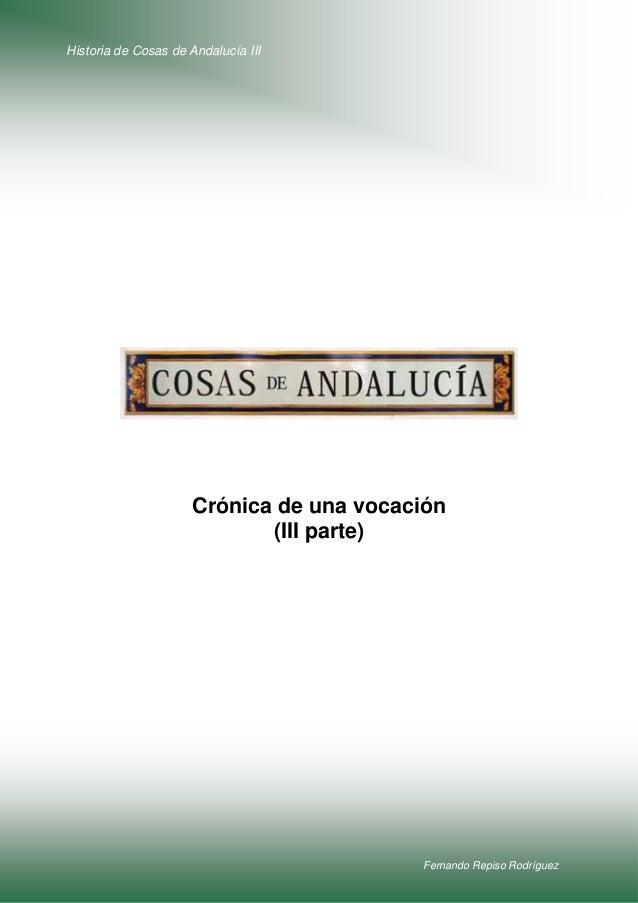 Historia de Cosas de Andalucía III  Crónica de una vocación (III parte)  Fernando Repiso Rodríguez