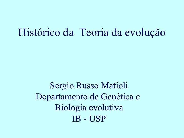Histórico da Teoria da evolução      Sergio Russo Matioli   Departamento de Genética e       Biologia evolutiva           ...