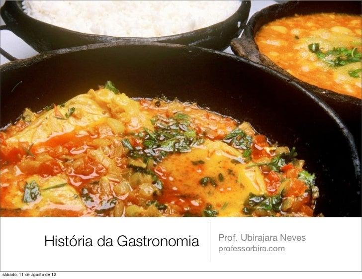 História da Gastronomia   Prof. Ubirajara Neves                                              professorbira.comsábado, 11 d...