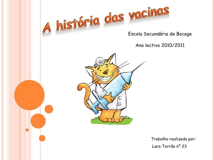 A história das vacinas<br />Escola Secundária de Bocage<br />Ano lectivo 2010/2011<br />Trabalho realizado por:<br /> Lara...