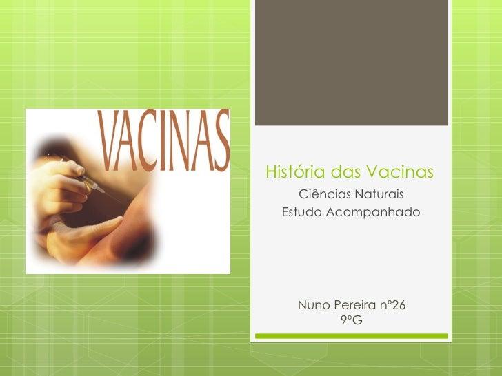 História das Vacinas Ciências Naturais Estudo Acompanhado Nuno Pereira nº26 9ºG