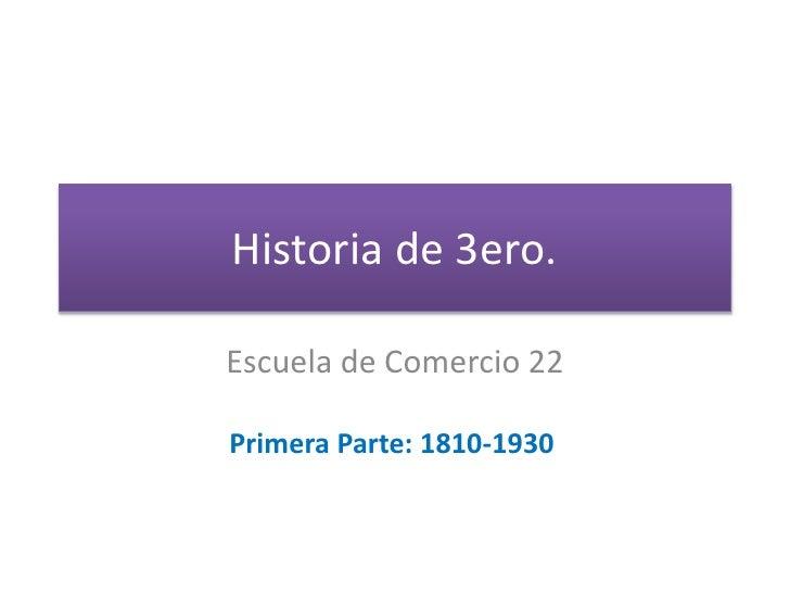 Historia de 3ero.<br />Escuela de Comercio 22<br />Primera Parte: 1810-1930<br />
