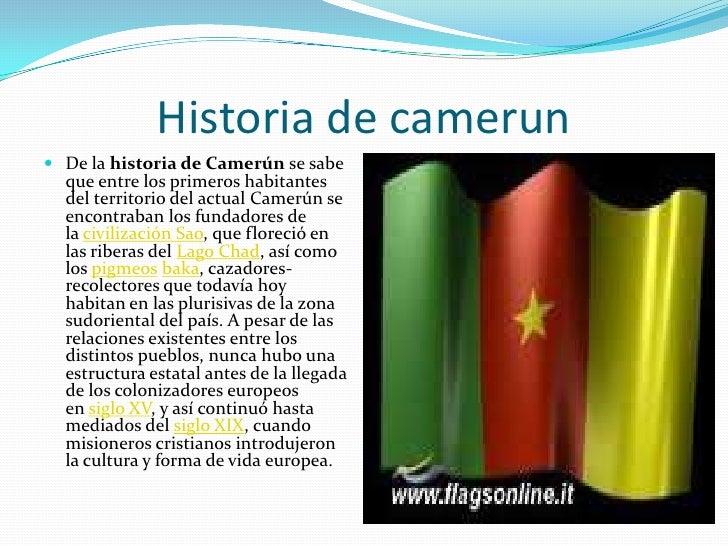 Historia de camerun<br />De lahistoria de Camerúnse sabe que entre los primeros habitantes del territorio del actual Cam...