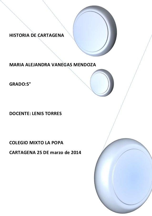 HISTORIA DE CARTAGENA MARIA ALEJANDRA VANEGAS MENDOZA GRADO:5° DOCENTE: LENIS TORRES COLEGIO MIXTO LA POPA CARTAGENA 25 DE...