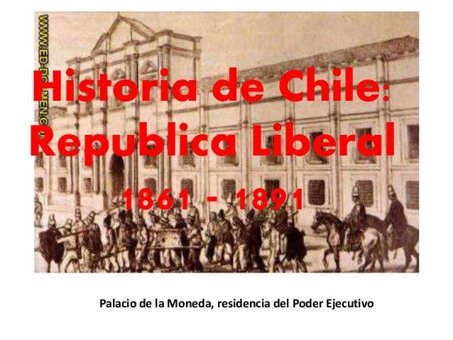 Historia de Chile:  Republica Liberal  1861 - 1891  Palacio de la Moneda, residencia del Poder Ejecutivo