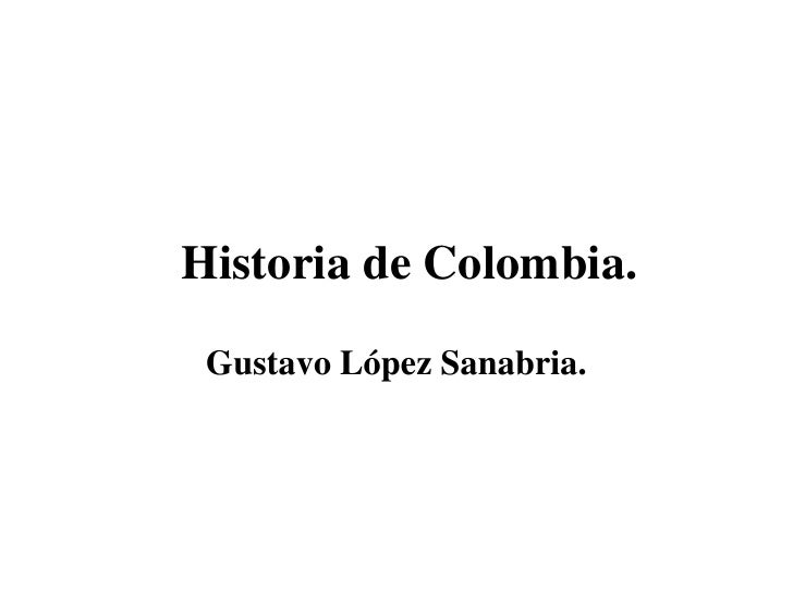 Historia de Colombia.<br />Gustavo López Sanabria.<br />