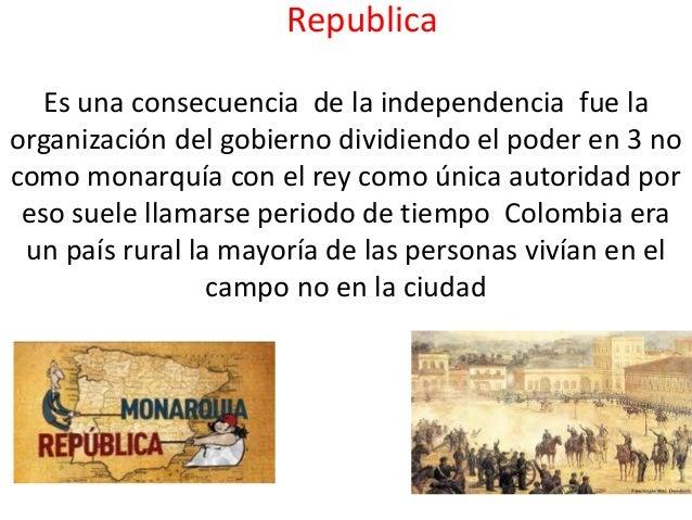 Republica Es una consecuencia de la independencia fue la organización del gobierno dividiendo el poder en 3 no como monarq...