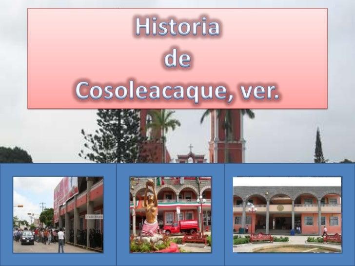 Historia <br />de <br />Cosoleacaque, ver.<br />