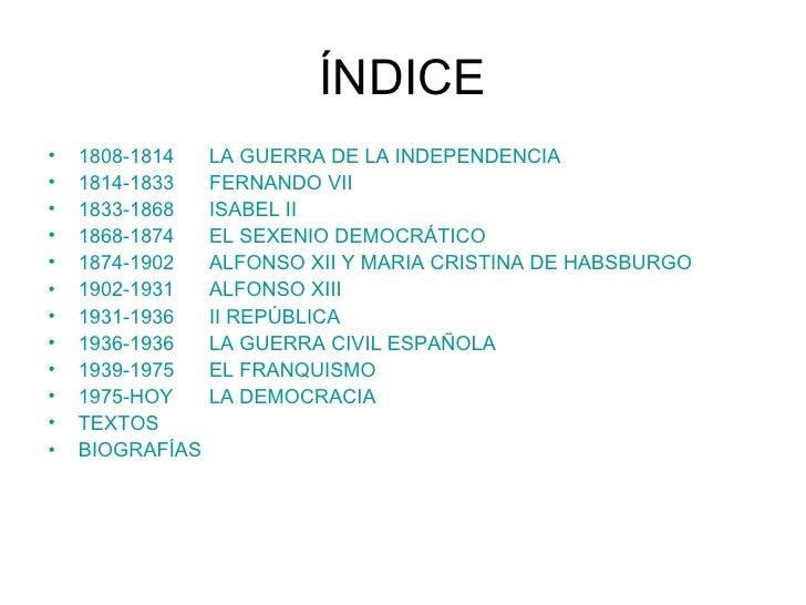ÍNDICE <ul><li>1808-1814 LA GUERRA DE LA INDEPENDENCIA </li></ul><ul><li>1814-1833 FERNANDO VII </li></ul><ul><li>1833-186...