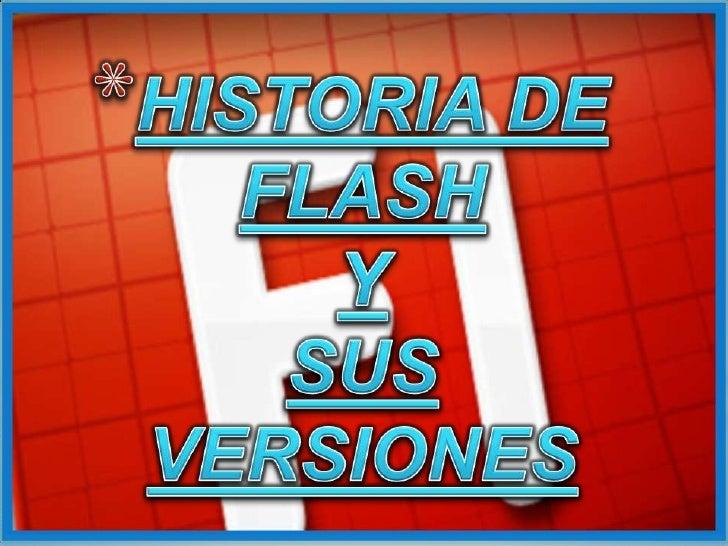 *Flash fue originalmente publicado por Macromedia en 1996. Comenzócomo una herramienta de animación y un plug-in opcional ...