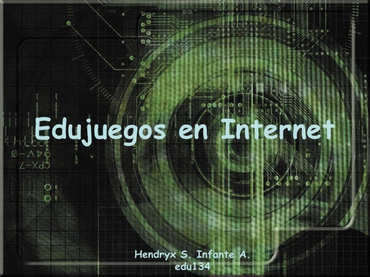 Edujuegos en Internet Hendryx S. Infante A. edu134