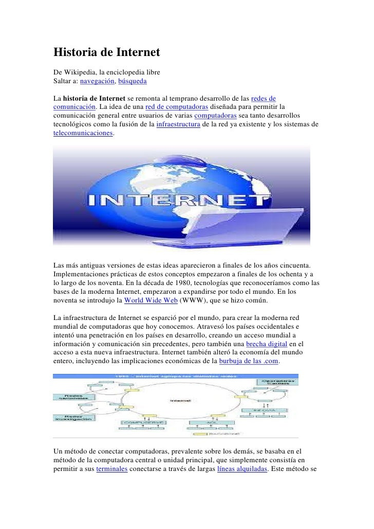 Historia de InternetDe Wikipedia, la enciclopedia libreSaltar a: navegación, búsquedaLa historia de Internet se remonta al...