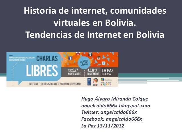 Historia de internet, comunidades       virtuales en Bolivia.Tendencias de Internet en Bolivia             Hugo Álvaro Mir...