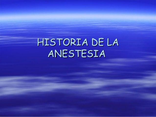 HISTORIA DE LAHISTORIA DE LA ANESTESIAANESTESIA