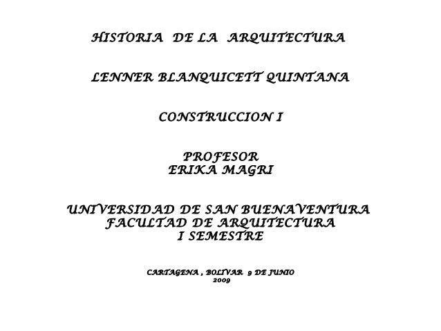 HISTORIA DE LA ARQUITECTURA  LENNER BLANQUICETT QUINTANA          CONSTRUCCION I              PROFESOR            ERIKA MA...