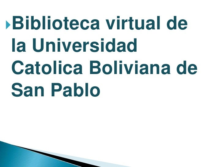 Bibliotecavirtual dela UniversidadCatolica Boliviana deSan Pablo