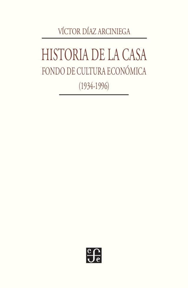 VÍCTOR DÍAZ ARCINIEGA HISTORIADELACASA FONDO DE CULTURA ECONÓMICA (1934-1996)