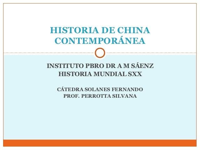 HISTORIA DE CHINA CONTEMPORÁNEAINSTITUTO PBRO DR A M SÁENZ   HISTORIA MUNDIAL SXX  CÁTEDRA SOLANES FERNANDO    PROF. PERRO...