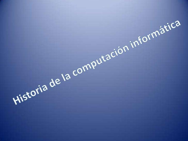 Historia de la computación informática <br />