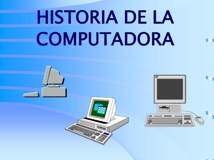 HISTORIA DE LA COMPUTADORA<br />
