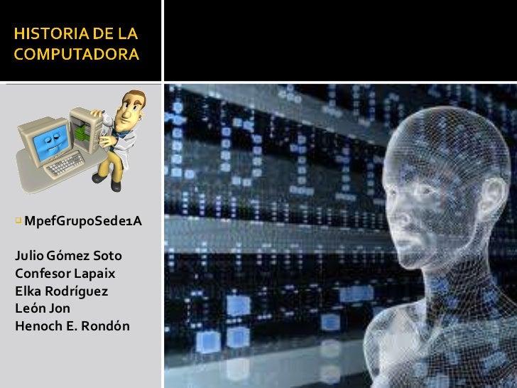 <ul><li>MpefGrupoSede1A </li></ul><ul><li>Julio Gómez Soto </li></ul><ul><li>Confesor Lapaix </li></ul><ul><li>Elka Rodríg...