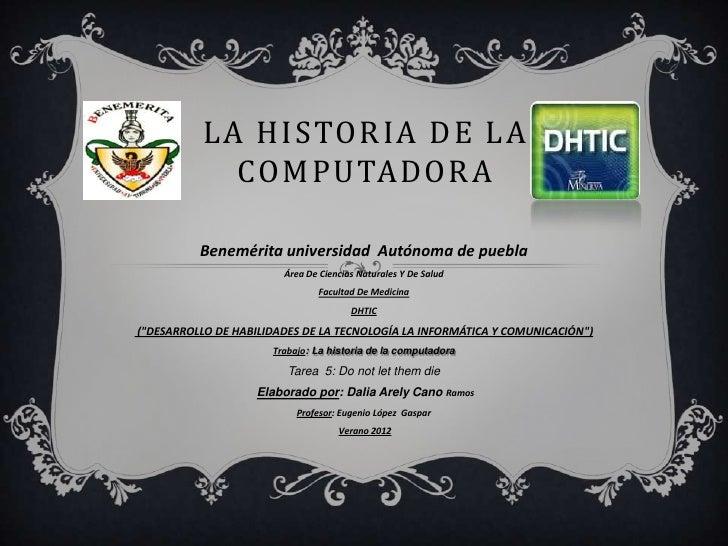 LA HISTORIA DE LA            COMPUTADORA          Benemérita universidad Autónoma de puebla                        Área De...
