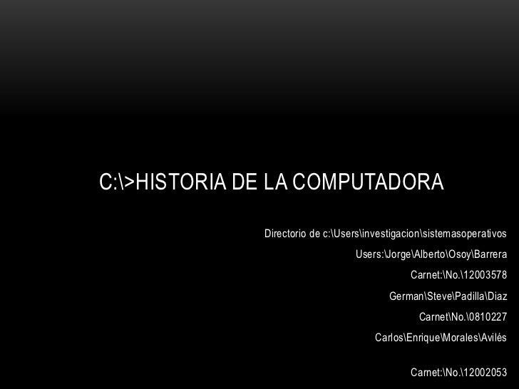 C:>HISTORIA DE LA COMPUTADORA              Directorio de c:Usersinvestigacionsistemasoperativos                           ...