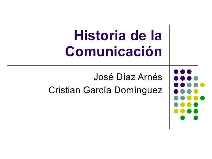 Historia de la Comunicación José Díaz Arnés Cristian García Domínguez