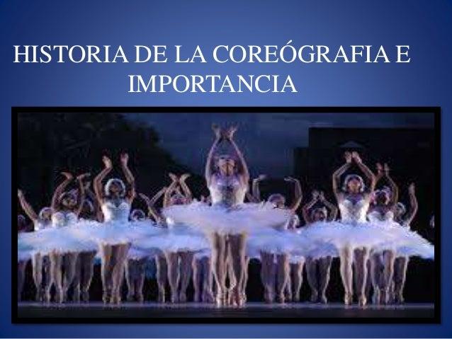 HISTORIA DE LA COREÓGRAFIA E  IMPORTANCIA