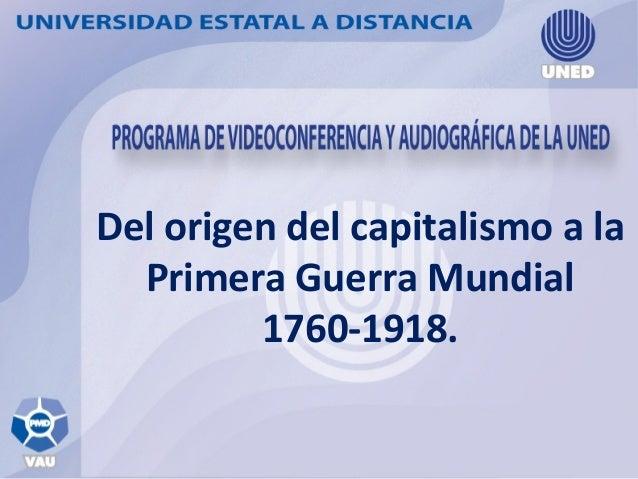 Del origen del capitalismo a la Primera Guerra Mundial 1760-1918.