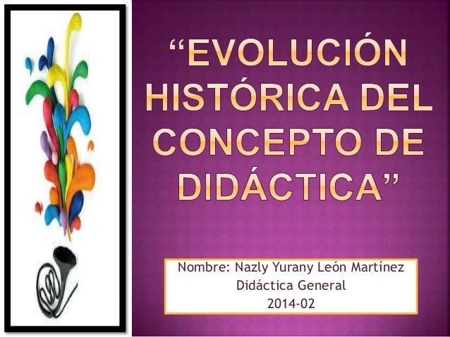 Nombre: Nazly Yurany León Martínez  Didáctica General  2014-02