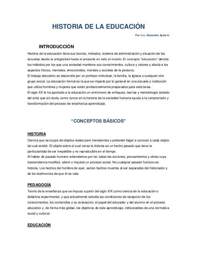 HISTORIA DE LA EDUCACIÓN Por: Lic. Alexandra Ayala A. INTRODUCCIÓN Historia de la educación tiene sus teorías, métodos, si...