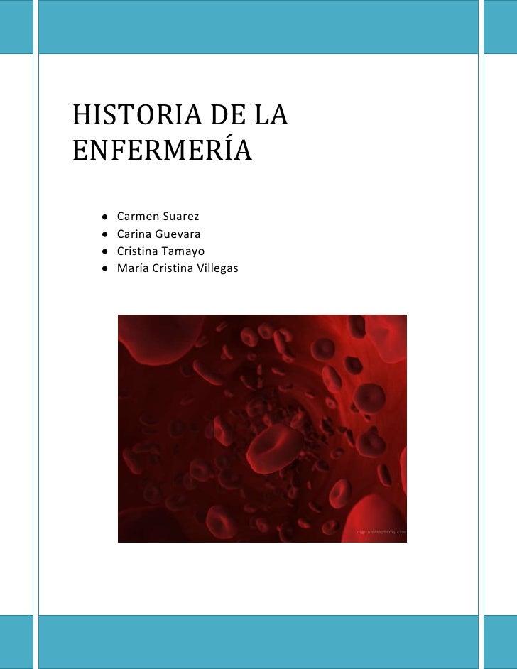 HISTORIA DE LA ENFERMERÍA     Carmen SuarezCarina GuevaraCristina TamayoMaría Cristina Villegas693287256008<br />HISTORIA ...