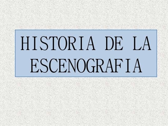 HISTORIA DE LA  ESCENOGRAFIA