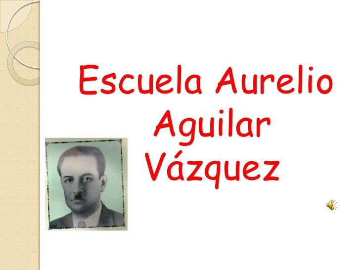 Escuela Aurelio    Aguilar   Vázquez