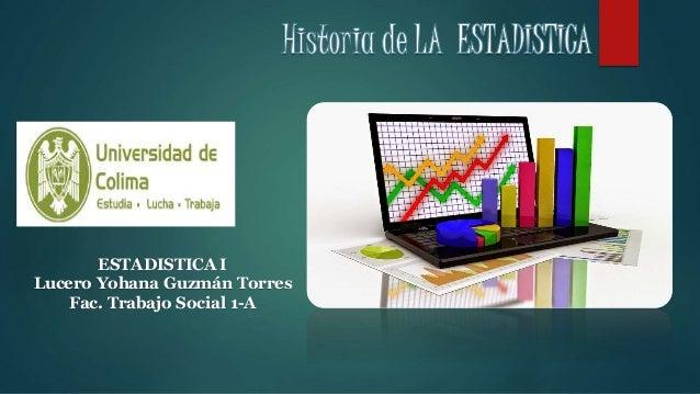 ESTADISTICA I Lucero Yohana Guzmán Torres Fac. Trabajo Social 1-A
