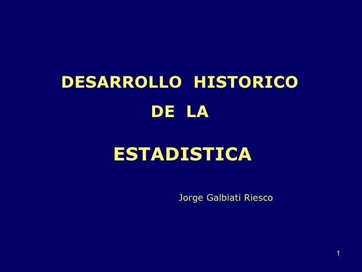 DESARROLLO  HISTORICO  DE  LA  ESTADISTICA Jorge Galbiati Riesco