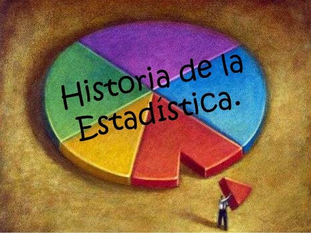 • Desde los comienzos de la civilización  han existido formas sencillas de  estadística, pues ya se utilizaban  representa...