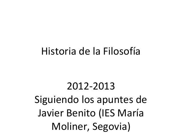 Historia de la Filosofía 2012-2013 Siguiendo los apuntes de Javier Benito (IES María Moliner, Segovia)