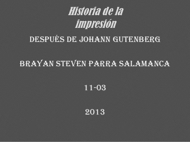 Historia de la          impresión después de Johann GutenbergBrayan Steven Parra Salamanca             11-03             2...