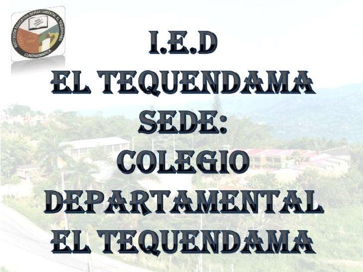 i.e.d <br />El tequendama<br />Sede: <br />colegio departamental <br />El tequendama<br />