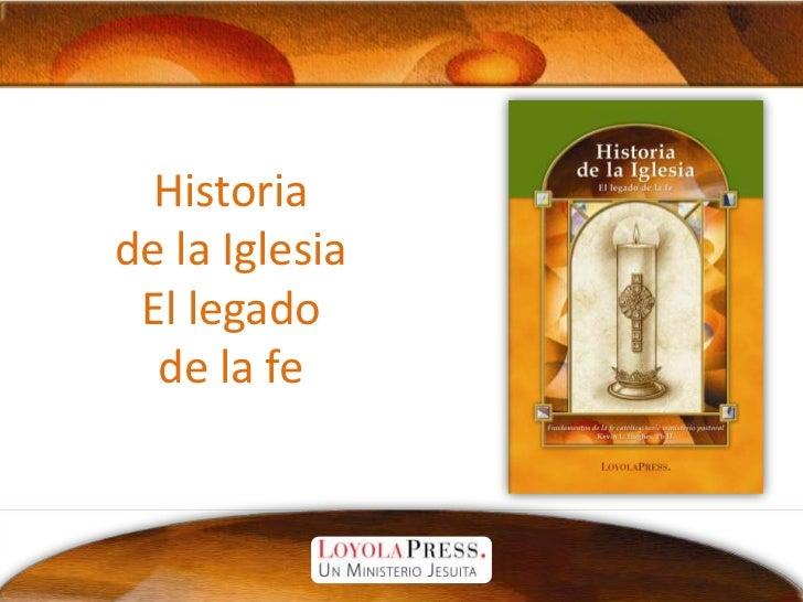 Historia de la IglesiaEl legado de la fe<br />