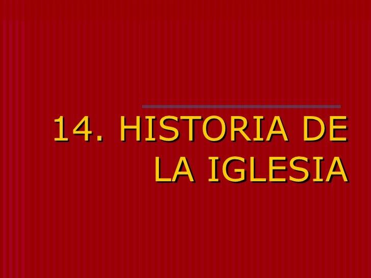 14. HISTORIA DE      LA IGLESIA