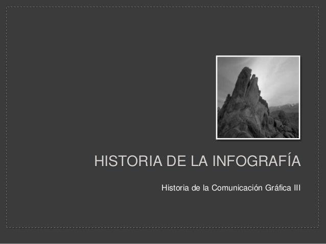 Historia de la Comunicación Gráfica III HISTORIA DE LA INFOGRAFÍA