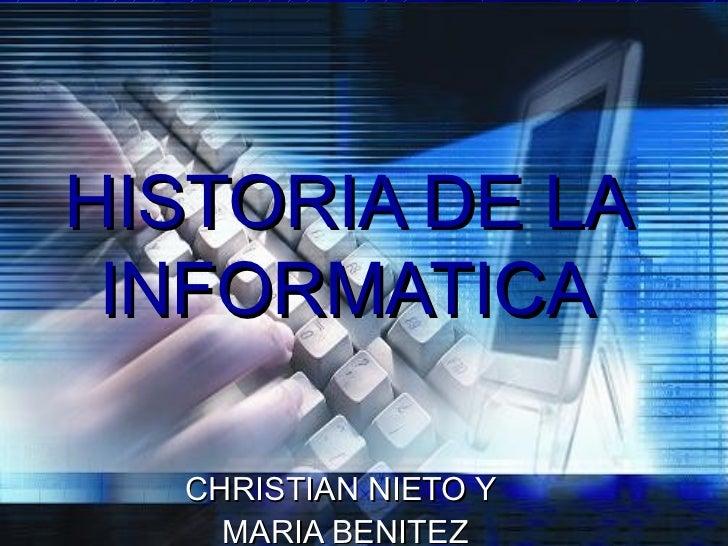 HISTORIA DE LA INFORMATICA  CHRISTIAN NIETO Y    MARIA BENITEZ