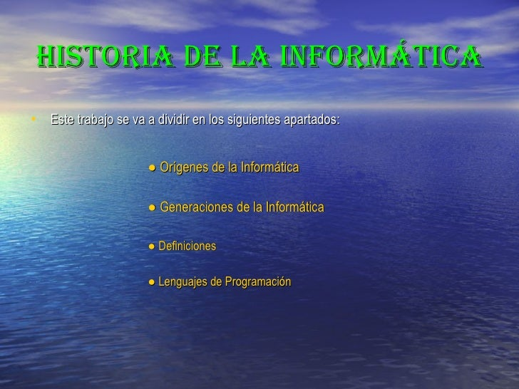 HISTORIA DE LA INFORMÁTICA <ul><li>Este trabajo se va a dividir en los siguientes apartados: </li></ul><ul><ul><ul><ul><ul...
