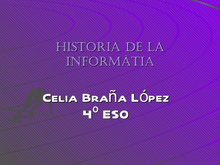 HISTORIA DE LA INFORMÀTIA Celia Braña López 4º ESO